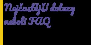 nejčastější dotazy neboli faq